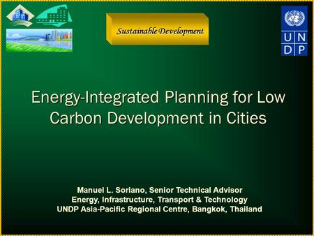 development forum providing the infrastructure  sustainable development energyintegrated planning for low carbon development in cities manuel l soriano