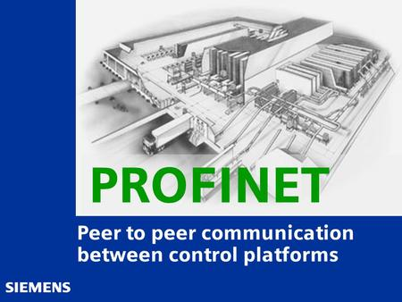 Automation and Drives Peer to peer communication between control platforms PROFINET.