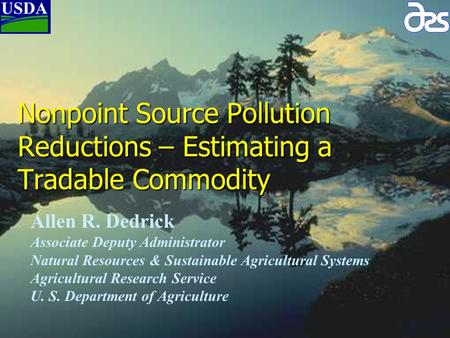 Nonpoint Source Pollution Reductions – Estimating a Tradable Commodity Allen R. Dedrick Associate Deputy Administrator Natural Resources & Sustainable.
