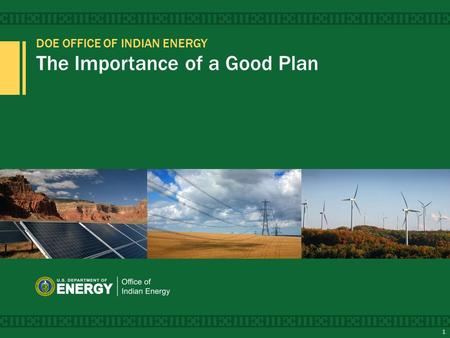 DOE OFFICE OF INDIAN ENERGY The Importance of a Good Plan 1.