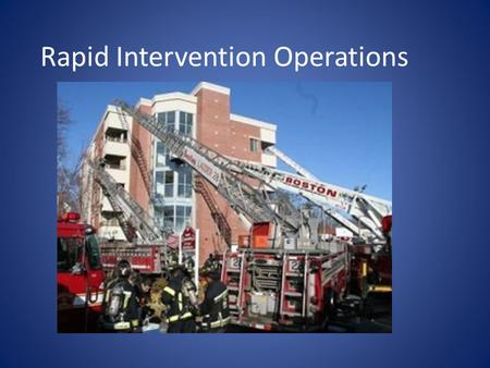 Rapid Intervention Operations. This is an overview of Rapid intervention Operations at every fire. This class does not teach skills but instead reviews.