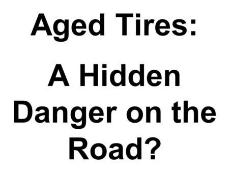 Aged Tires: A Hidden Danger on the Road?