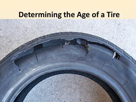 Determining the Age of a Tire. Tire Identification Number It is easy to identify when a tire was manufactured by reading its Tire Identification Number.