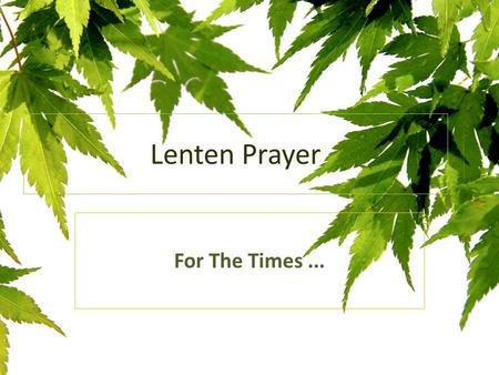 Lenten Prayer For The Times.... For the times... When I have not taken You seriously God; ignored your love and avoided speaking to you in prayer,