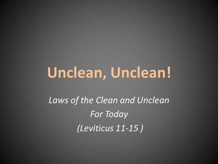 Unclean, Unclean! Laws of the Clean and Unclean For Today (Leviticus 11-15 )