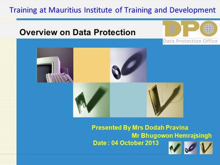 Training at Mauritius Institute of Training and Development Presented By Mrs Dodah Pravina Mr Bhugowon Hemrajsingh Date : 04 October 2013 Overview on Data.