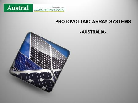 PHOTOVOLTAIC ARRAY SYSTEMS - AUSTRALIA -. 1.The raw materials are — silicon dioxide of either quartzite gravel or crushed quartz - placed into an electric.