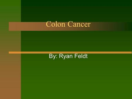 Colon Cancer Colon Cancer By: Ryan Feldt What is Colon Cancer? What is Colon Cancer? n A disease in which cancer cells are found in the tissue of the.