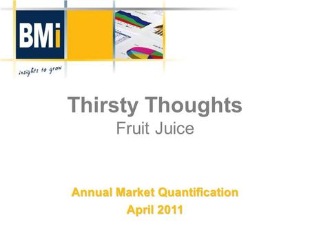 Thirsty Thoughts Fruit Juice Annual Market Quantification April 2011.