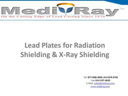 Tel: ​877-898-3003, ​914-979-2740 Fax: 914-337-4620    Lead Plates for Radiation Shielding & X-Ray.