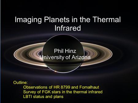 Imaging Planets in the Thermal Infrared Phil Hinz University of Arizona Outline: Observations of HR 8799 and Fomalhaut Survey of FGK stars in the thermal.