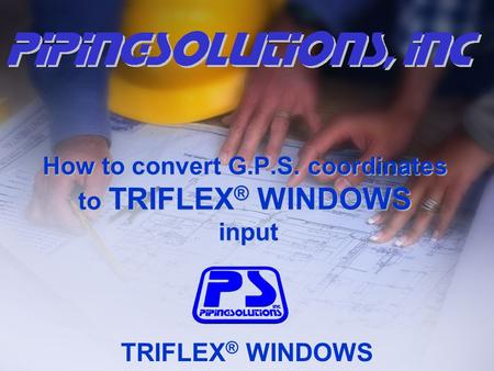 TRIFLEX ® WINDOWS How to convert G.P.S. coordinates to TRIFLEX ® WINDOWS input.