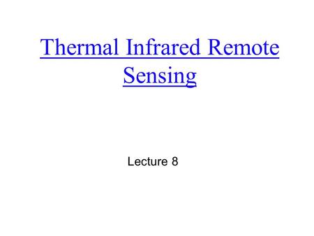Thermal Infrared Remote Sensing Lecture 8. Thermal infrared of EM spectrum 0.7  m 3.0  m 100  m  All objects have a temperature above absolute zero.