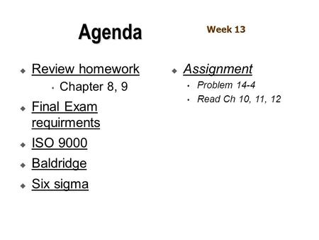 Agenda Review homework Final Exam requirments ISO 9000 Baldridge