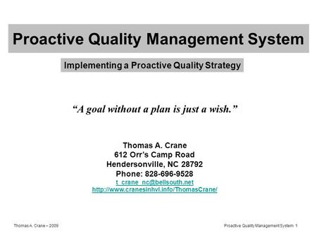 "Thomas A. Crane – 2009 Proactive Quality Management System 1 Proactive Quality Management System ""A goal without a plan is just a wish."" Thomas A. Crane."