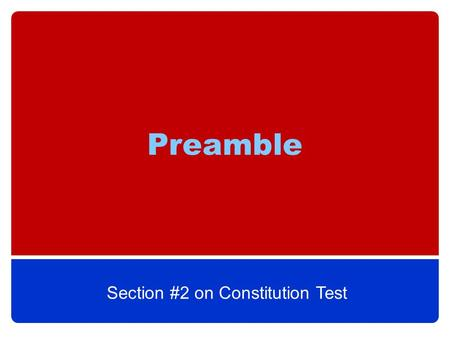 "Preamble Section #2 on Constitution Test. What is the Preamble? It is the introduction to the Constitution. Preamble (Latin) means to ""walk in front."""