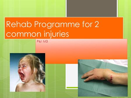 Rehab Programme for 2 common injuries P6/ M3. Further Info… Create a rehab programme for both injuries. Your plan must include: Signs & Symptoms of the.