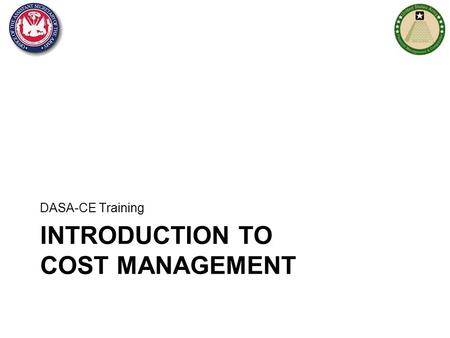 INTRODUCTION TO COST MANAGEMENT DASA-CE Training.