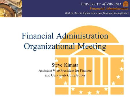 1 Financial Administration Organizational Meeting Steve Kimata Assistant Vice President for Finance and University Comptroller.