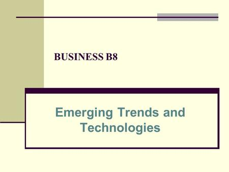 BUSINESS B8 Emerging Trends and Technologies. 2 Learning Outcomes 1. Identify the trends that will have the greatest impact on future business 2. Identify.