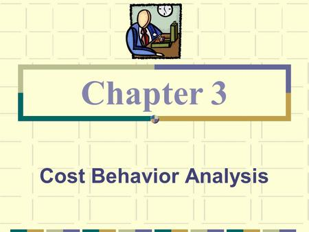 Cost Behavior Analysis Chapter 3. I Made R. Natawidnyana, Ak., CPMA Cost Accounting – Third Sesion Recall the summary of our cost behavior discussion.