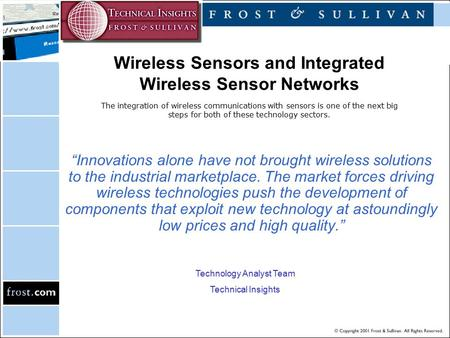 Wireless Sensors and Integrated Wireless Sensor Networks The integration of wireless communications with sensors is one of the next big steps for both.