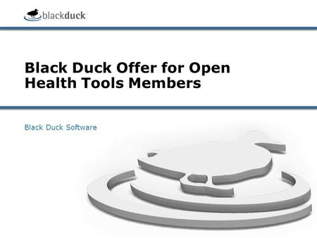Black Duck Offer for Open Health Tools Members Black Duck Software.