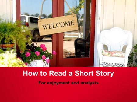 How to Read a Short Story For enjoyment and analysis.