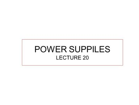 POWER SUPPILES LECTURE 20. LINEAR POWER SUPPLY  Circuit Skills: Power Supply.