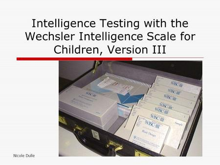 Intelligence Testing with the Wechsler Intelligence Scale for Children, Version III Nicole Dulle.