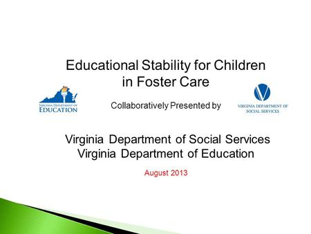 Educational Stability for Children in Foster Care Collaboratively Presented by Virginia Department of Social Services Virginia Department of Education.