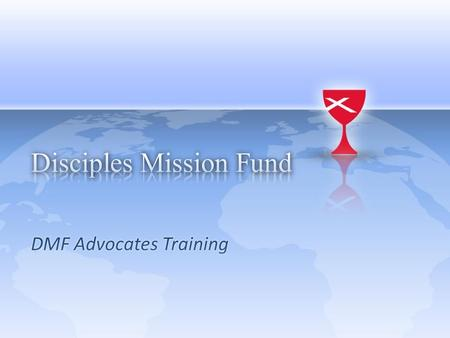 History of Disciples Mission Fund (DMF) 1909 International Convention – Approved two committees to create a unified funding system – Worked independently.