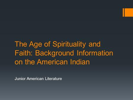 The Age of Spirituality and Faith: Background Information on the American Indian Junior American Literature.