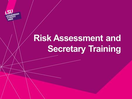Risk Assessment and Secretary Training. Secretary Write and send general notices to the society Notifies members about General meetings Liaises with Societies.