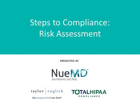Steps to Compliance: Risk Assessment PRESENTED BY.