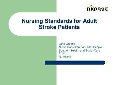 Nursing Standards for Adult Stroke Patients Jane Greene Nurse Consultant for Older People Southern Health and Social Care Trust N. Ireland.