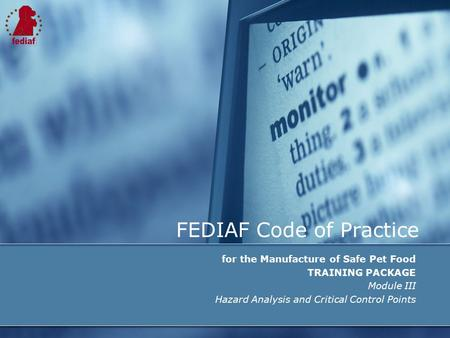 FEDIAF Code of Practice for the Manufacture of Safe Pet Food TRAINING PACKAGE Module III Hazard Analysis and Critical Control Points.