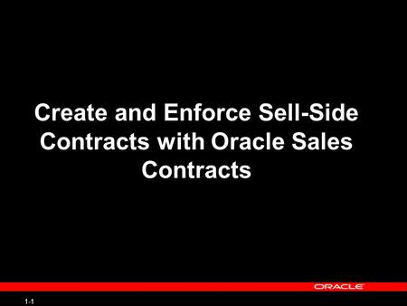 1-1 Create and Enforce Sell-Side Contracts with Oracle Sales Contracts.