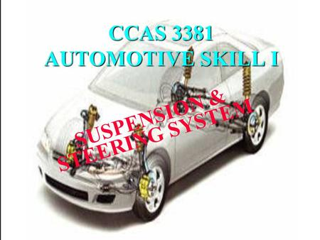 CCAS 3381 AUTOMOTIVE SKILL I SUSPENSION & STEERING SYSTEM.