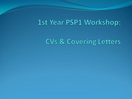 Guidance on CVs & covering letters in Placement Booklet and on PSP1 Bb site https://shuspace.shu.ac.uk/webapps/portal/frameset.j sp https://shuspace.shu.ac.uk/webapps/portal/frameset.j.