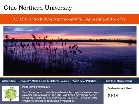 CE 3231 - Introduction to Environmental Engineering and Science Readings for Next Class: 5.1-5.4 O hio N orthern U niversity Introduction Chemistry, Microbiology.