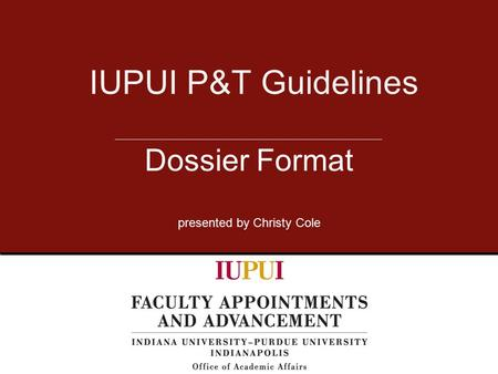 IUPUI P&T Guidelines Dossier Format presented by Christy Cole