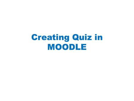 Creating Quiz in MOODLE. Step 1: Create Question Bank - Create Question Bank - Click Question Bank on Settings.