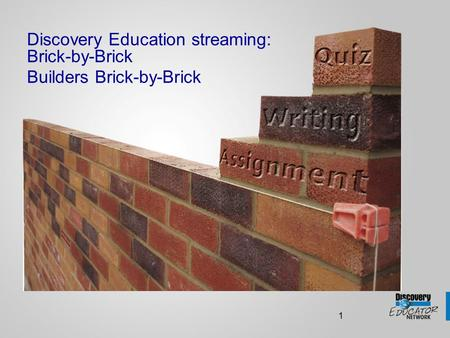 1 Discovery Education streaming: Brick-by-Brick Builders Brick-by-Brick.