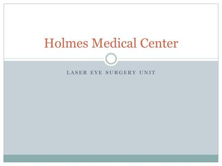 LASER EYE SURGERY UNIT Holmes Medical Center. Laser Eye Surgery Unit Opens March 22 Headed by Dr. Martin Talbot from the Eastern Eye Surgery Clinic Safe,