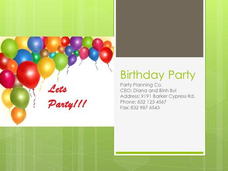 Birthday Party Party Planning Co. CEO: Diana and Binh Bui Address: 9191 Barker Cypress Rd. Phone: 832 123 4567 Fax: 832 987 6543.