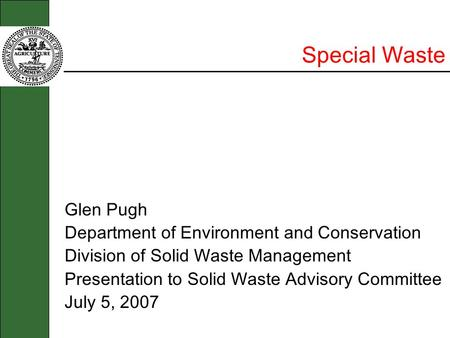 Special Waste Glen Pugh Department of Environment and Conservation Division of Solid Waste Management Presentation to Solid Waste Advisory Committee July.