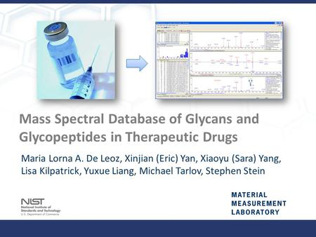 Material Measurement Laboratory Mass Spectral Database of Glycans and Glycopeptides in Therapeutic Drugs Maria Lorna A. De Leoz, Xinjian (Eric) Yan, Xiaoyu.