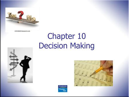 Chapter 10 Decision Making. Human Behavior in Organizations, 2 nd Edition Rodney Vandeveer and Michael Menefee © 2010 Pearson Education, Upper Saddle.