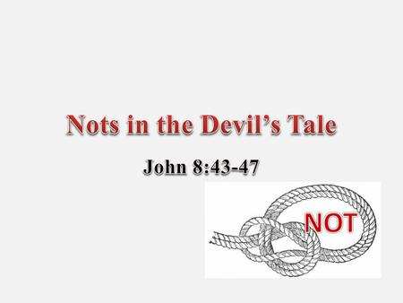 Many tales – All lies! John 8:44 Devil: Slanderer, accuser Satan: Adversary 2.